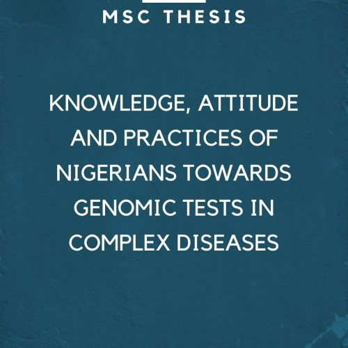 KNOWLEDGE, ATTITUDE AND PRACTICES OF NIGERIANS TOWARDS GENOMIC TESTS IN COMPLEX DISEASES